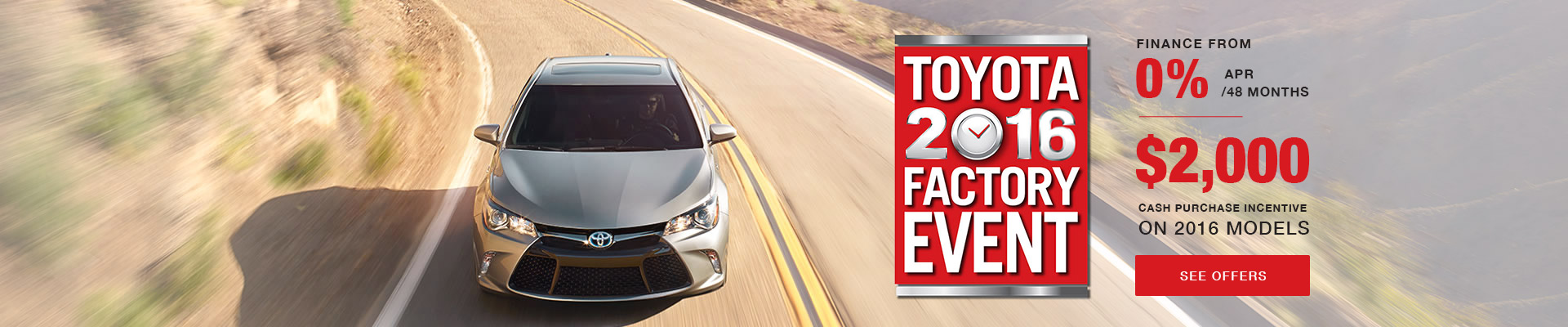 Toyota 2016 Factory Event. Finance from 0% APR for 48 months / get up to $2,000 cash back on 2016 mo